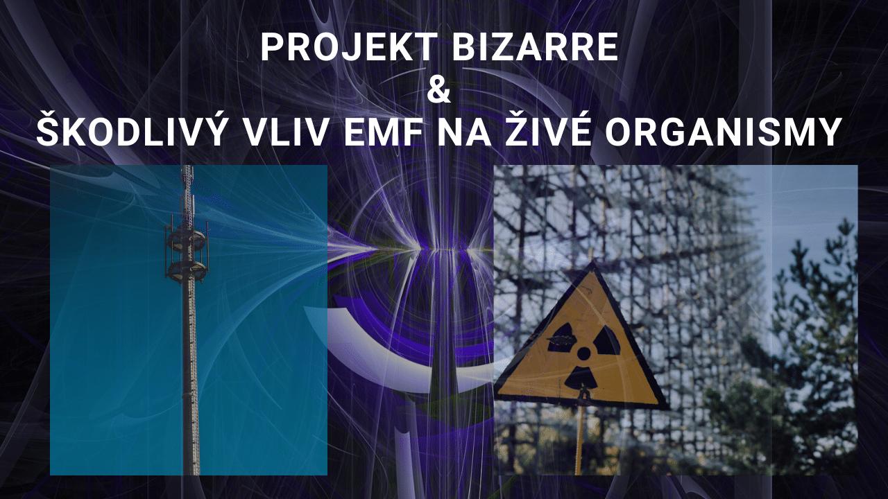 Projekt Bizarre & Škodlivý vliv elektromagnetismu na živé organismy