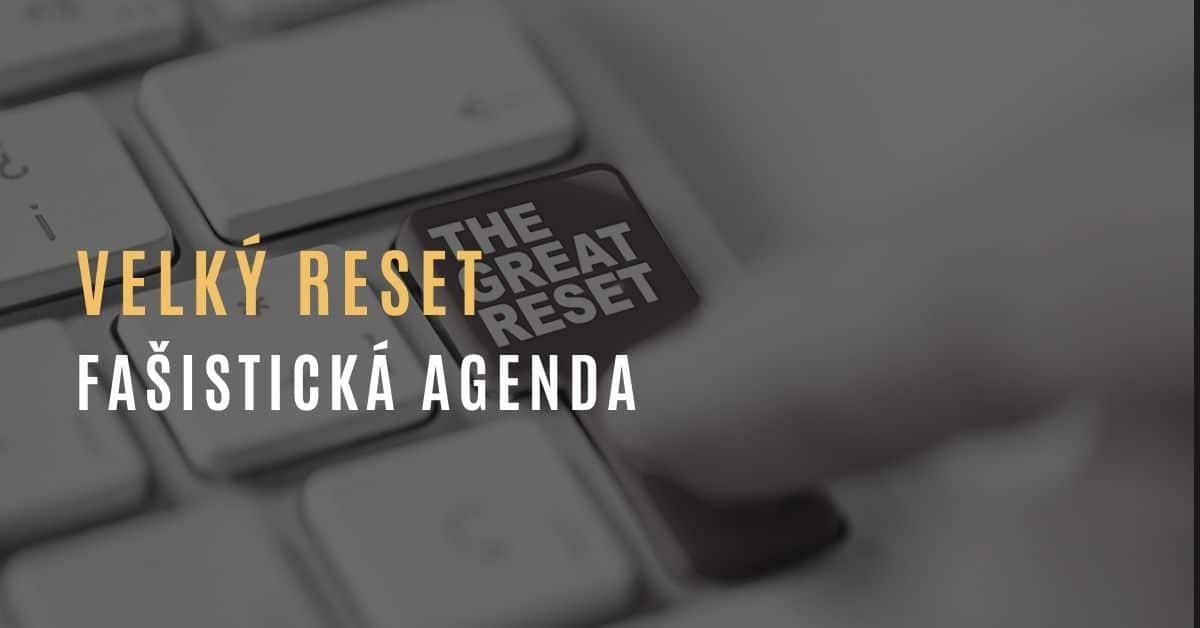 Velký Reset aneb fašisticko-globalistická agenda