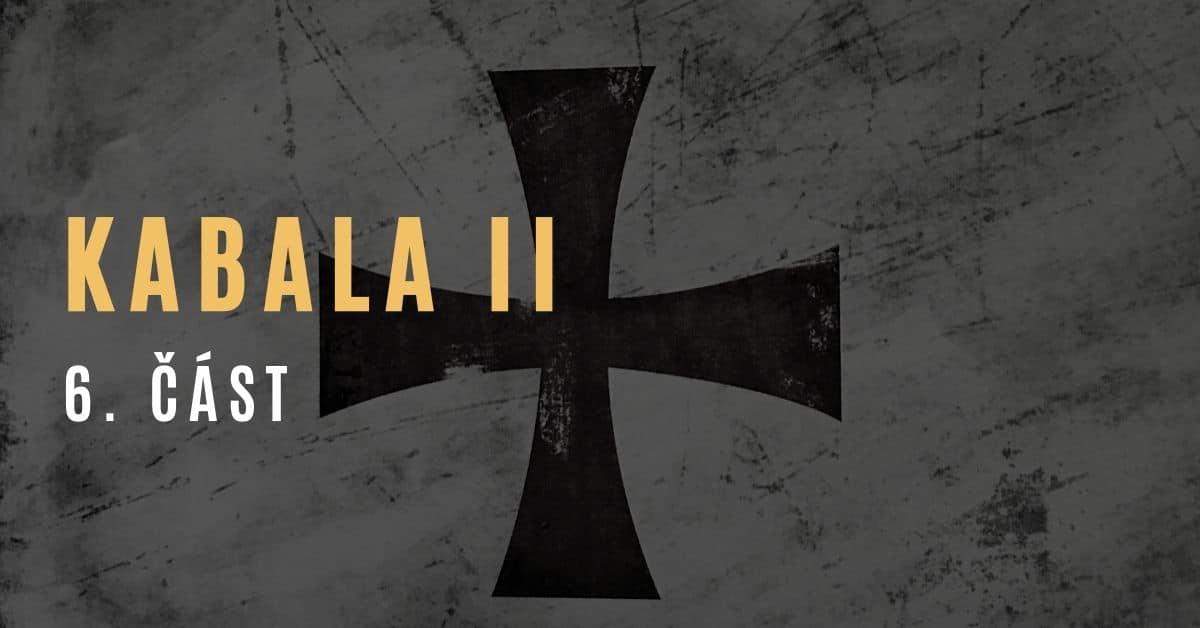 Kabala II (6. část – pokračování desetidílné série Pád Kabaly)