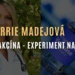 Dr. Carrie Madejová: Vakcína genového kódu - experiment na lidstvu