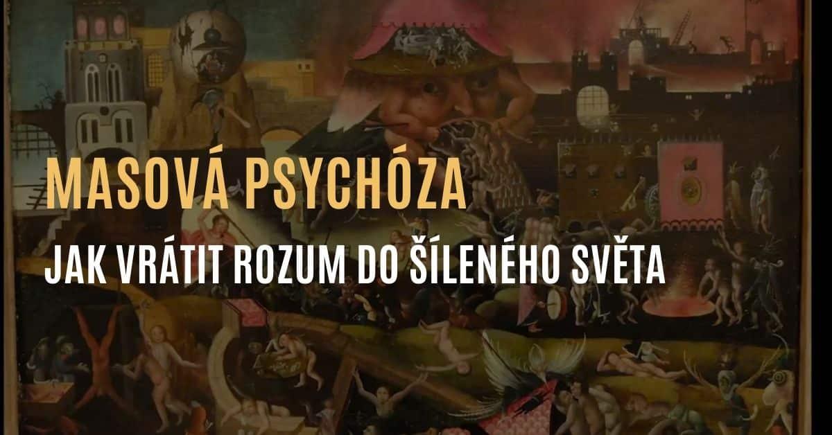 Jak se tvoří masová psychóza & Může se zdravý rozum vrátit do šíleného světa?