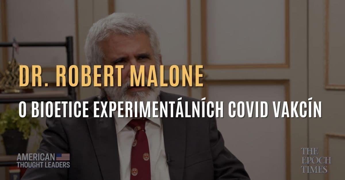 Dr. Robert Malone, vynálezce mRNA vakcíny, o bioetice experimentálních vakcín