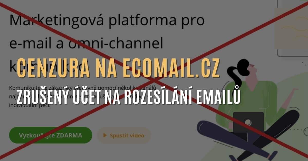 Cenzura na českém internetu – Ecomail.cz mi zablokoval účet a omezuje svobodu slova