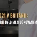 Oficiální údaje z Británie: 81 % úmrtí na Covid-19 v září bylo mezi očkovanými